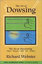 The Art of Dowsing: The Art of Discovering: Water, Treasure, Gold, Oil, Artifacts by Webster, Richard (2004) Hardcover