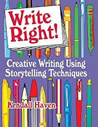 Write Right!: Creative Writing Using Storytelling Techniques: Start with Storytelling