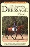 The Beginning Dressage Book, Kathryn Denby-Wrightson and Joan Fry, 1592280404