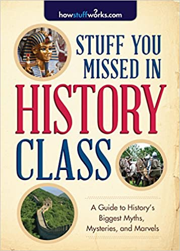 Stuff you missed in history class a guide to historys biggest stuff you missed in history class a guide to historys biggest myths mysteries and marvels howstuffworks 9781492603085 amazon books fandeluxe Gallery
