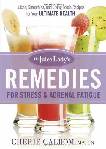 The Juice Lady's Remedies for Stress and Adrenal Fatigue: Juices, Smoothies, and Living Foods Recipes for Your Ultimate Health ()