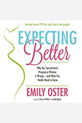 Expecting Better: Why the Conventional Pregnancy Wisdom is Wrong - And What You Really Need to Know by Emily Oster (2013-08-20) Audio CD