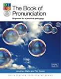The Book Of Pronunciation: Proposals for a Practical Pedagogy (Book & CD) (Delta Teacher Development Series)