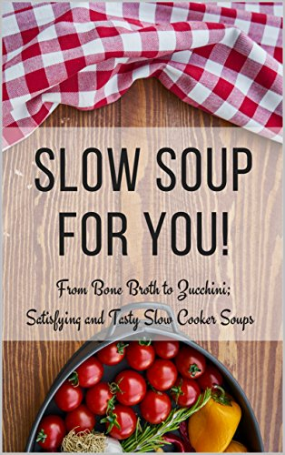 Slow Soup For You!: From Bone Broth to Zucchini; Satisfying and Tasty Slow Cooker Soups by [Stevens, Liz]