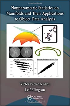 Nonparametric Statistics on Manifolds and Their Applications to Object Data Analysis (Chapman & Hall/CRC Monographs on Statistics & Applied Probab)