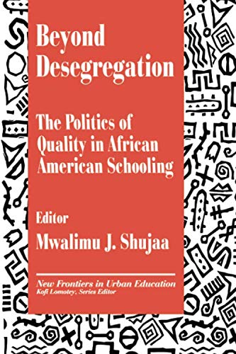 Beyond Desegregation: The Politics of Quality in African American Schooling (New Frontiers in Urban Education) (The Politics Of Tesol Education)