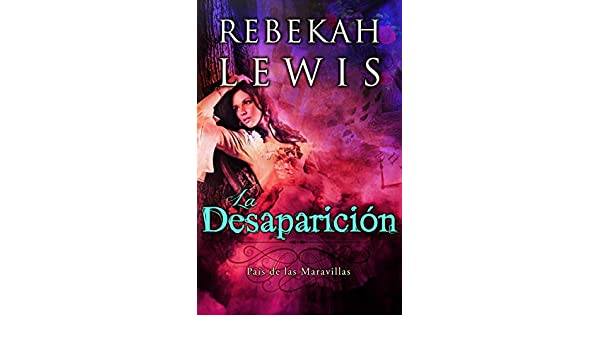 Amazon.com: La Desaparición (País de las Maravillas nº 1) (Spanish Edition) eBook: Rebekah Lewis, Yolanda Chapa: Kindle Store