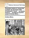 Tentamen Medicum, Inaugurale, Quædam de Phrenitide Vera Complectens Quod, Pro Gradu Doctoris, Eruditorum Examini Subjicit Andreas Berry, Andrew Berry, 1170090141