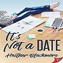 It's Not a Date Hörbuch von Heather Blackmore Gesprochen von: Lori Prince