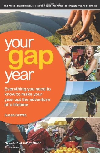 Your Gap Year: Everything You Need To Know to Make Your Year Out The Adventure of a Lifetime