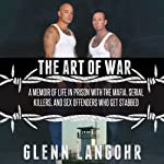 The Art of War: A Memoir of Life in Prison with Mafia, Serial Killers, and Sex Offenders Who Get Stabbed : Life in Lockdown | Glenn Langohr