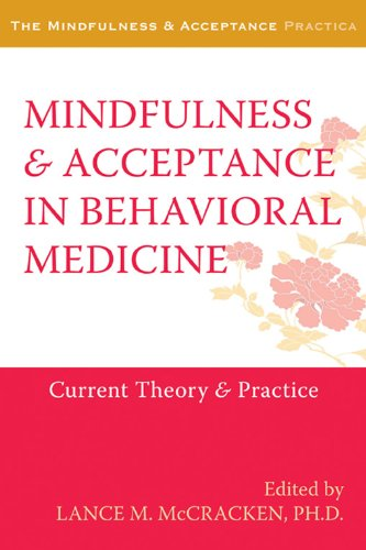 Mindfulness and Acceptance in Behavioral Medicine: Current Theory and Practice (The Context Press Mindfulness and Accept