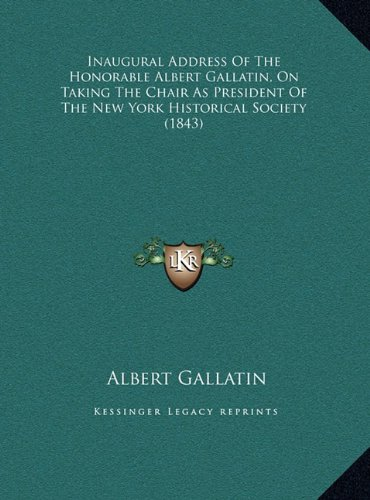Inaugural Address Of The Honorable Albert Gallatin, On Taking The Chair As President Of The New York Historical Society (1843) ebook