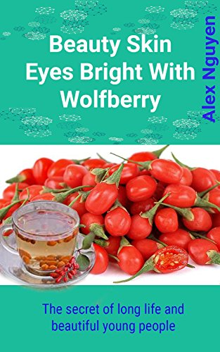 Beauty skin eyes bright with wolfberry: The secret of long life and beautiful young people by Alex Nguyen