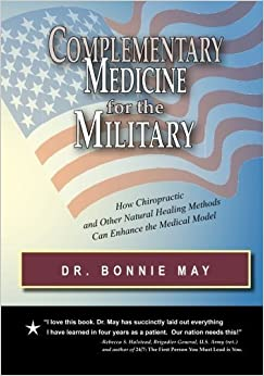 Book Complementary Medicine for the Military: How Chiropractic and Other Healing Methods Can Enhance the Medical Model by May, Dr. Bonnie (2014)