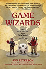 Game Wizards: The Epic Battle for Dungeons & Dragons (Game Histor