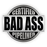 Bad Ass Pipeliner Hard Hat Sticker / Helmet Decal Label Lunch Tool Box Pipe Liner