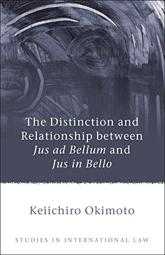 The Distinction and Relationship between Jus ad Bellum and Jus in Bello (Studies in International Law)