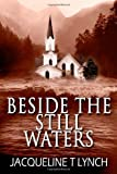 Beside the Still Waters, Jacqueline T. Lynch, 1478382651