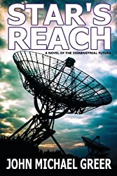 Star's Reach: A Novel Of The Deindustrial Future by Greer, John Michael (2014) Paperback