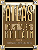 img - for Atlas of Industrializing Britain, 1780-1914 book / textbook / text book