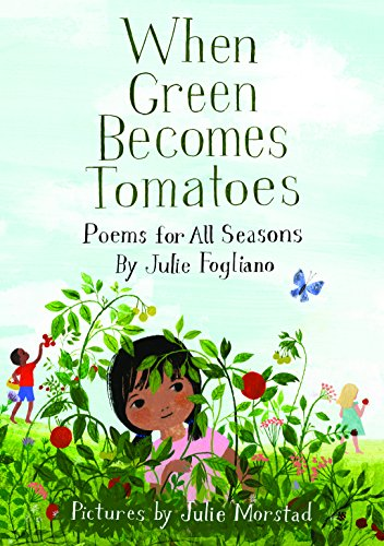 When Green Becomes Tomatoes: Poems for All Seasons -