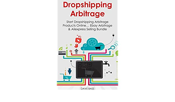 Amazon.com: DROPSHIPPING ARBITRAGE: Start Dropshipping Arbitrage Products Online… Ebay Arbitrage & Aliexpress Selling Bundle eBook: Dave Bass: Kindle Store