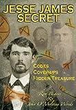 Jesse James' Secret: Codes, Cover-ups & Hidden Treasure