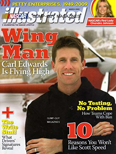 NASCAR Illustrated Magazine March 2009 WING MAN CARL EDWARDS IS FLYING HIGH 10 Reasons You Won't Like Scott Speed RICHARD PETTY ENTERPRISES, 1949-2009 First Race Lady Chandra Johnson