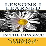 Lessons I Learned in the Divorce | Otescia R. Johnson