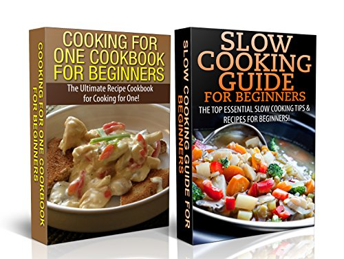 Cooking Books Box Set #1: Cooking For One Cookbook For Beginners & Slow Cooking Guide For Beginners (Slow Cooking, Crock Pot Cooking, Cooking For One Recipes, ... for One Guide, Slow Cooking for Beginners)) by Claire Daniels