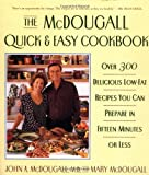 The McDougall Quick and Easy Cookbook: Over 300 Delicious Low-Fat Recipes You Can Prepare in Fifteen Minutes or Less;Over 300 Delicious Low-Fat Recipes You Can Prepare in Fifteen Minutes or Less