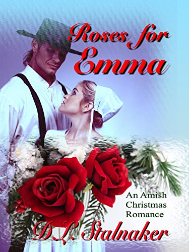 Roses for Emma: An Amish Christmas Romance by [Stalnaker, D. L. , Stalnaker, D.L. ]