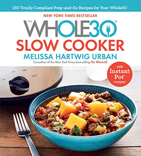 The Whole30 Slow Cooker: 150 Totally Compliant Prep-and-Go Recipes for Your Whole30 _ with Instant Pot Recipes