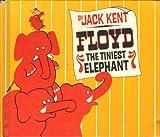 Floyd, the Tiniest Elephant, Jack Kent, 0385140991
