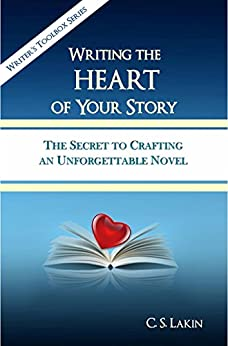 Writing the Heart of Your Story: The Secret to Crafting an Unforgettable Novel (The Writer's Toolbox Series) by [Lakin, C. S.]