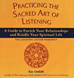 Practicing the Sacred Art of Listening, Kay Lindahl, 1893361853