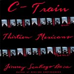 C-Train and Thirteen Mexicans | Jimmy Santiago Baca