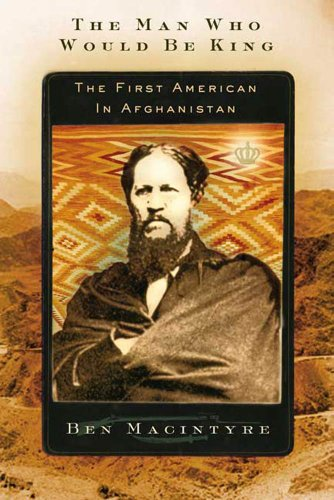 Great Book Afghan American (The Man Who Would Be King: The First American in Afghanistan)