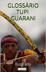 Glossário Tupi-Guarani Ilustrado: Incluindo nomes indígenas de pessoas e cidades (Coleção História Viva)