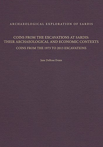 Coins from the Excavations at Sardis: Their Archaeological and Economic Contexts: Coins from the 1973 to 2013 Excavations (Archaeological Exploration of Sardis Monographs)