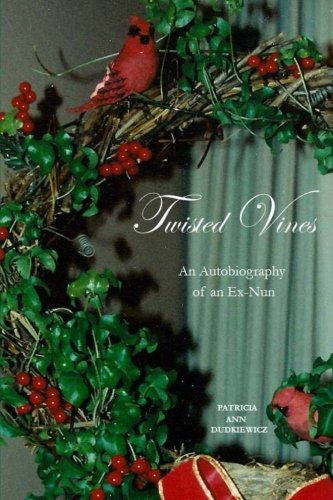 Twisted Vines: An Autobiography of an Ex-Nun (Volume 1) (Tangled Vines)