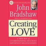 Creating Love: The Next Great Stage of Growth | John Bradshaw