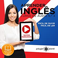 Aprender Inglês: N.o 3: Textos Paralelos, Fácil de ouvir, Fácil de ler : [Learn English: Number 3, Parallel Texts, Easy to Hear, Easy to Read]: Curso de Áudio de Inglês, N.o 3 [English Audio Course, Number 3] Audiobook by Polyglot Planet Narrated by Rodolfo Martins, Harry Watson