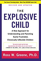 The Explosive Child A New Approach For Understanding And Parenting Easily Frustrated Chronically Inflexible