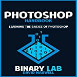 Photoshop Handbook: Learning the Basics of Photoshop |  Binary Lab,David Maxwell