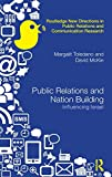 Public Relations and Nation Building: Influencing Israel (Routledge New Directions in Public Relations & Communication Research)