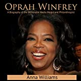 Oprah Winfrey: A Biography of the Billionaire Media Mogul and Philanthropist