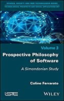 Prospective Philosophy of Software: A Simondonian Study Front Cover