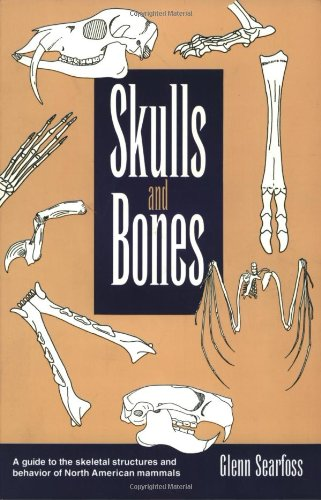 Skulls and Bones: A Guide to the Skeletal Structures and Behavior of North American Mammals